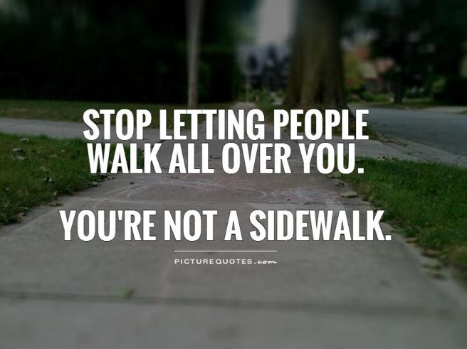 stop-letting-people-walk-all-over-you-youre-not-a-sidewalk-quote-1